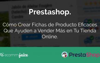 Prestashop. Cómo Crear Fichas de Producto Eficaces Que Ayuden a Vender Más en Tu Tienda Online.