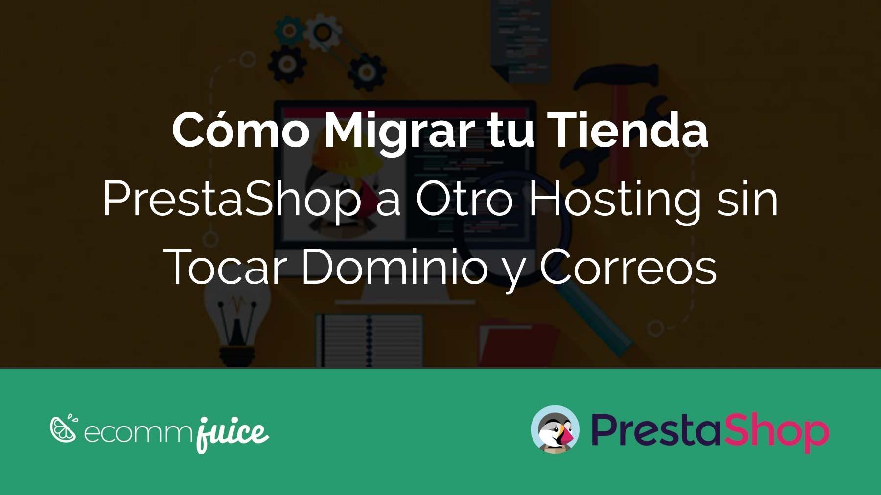 Cómo Migrar tu Tienda Prestashop a Otro Hosting sin Tocar Dominio y Correos.